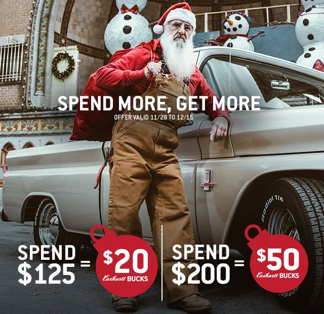 Spend More, Get More, Offer valid 11/28 to 12/15, Spend 125 and get $20 in Carhartt Bucks, Spend $200 and get $50 in Carhartt Bucks