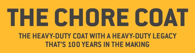 The Chore Coat, The heavy-duty coat with a heavy-duty legacy that's 100 years in the making